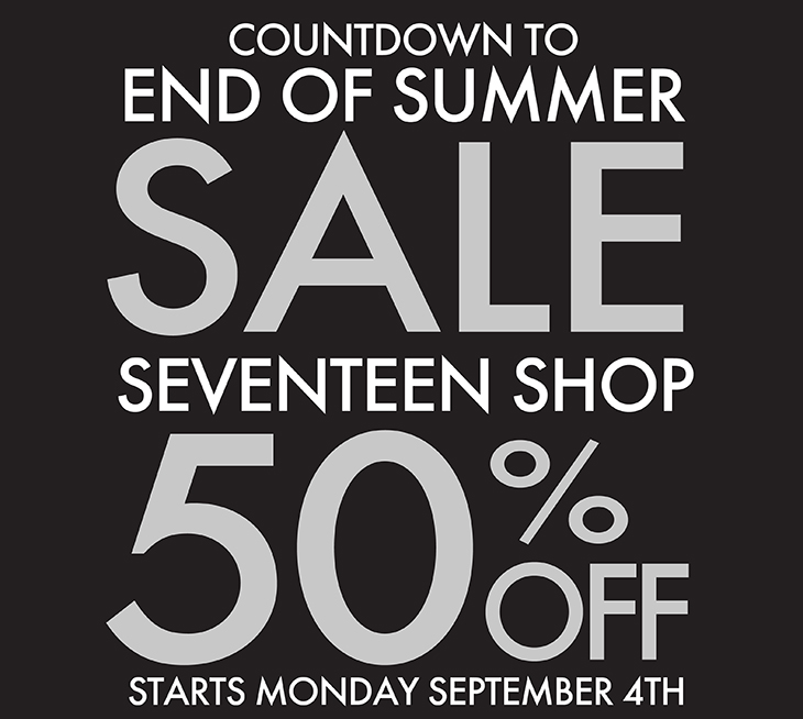 Countdown To End Of Summer The Seventeen Shop 50% Storewide