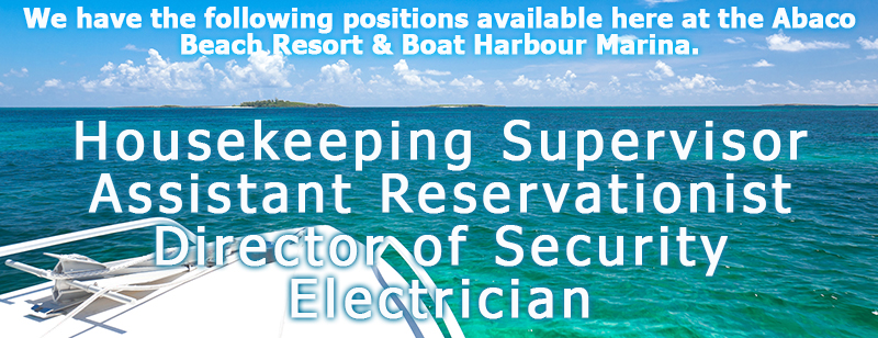The following positions available here at the Abaco Beach Resort & Boat Harbour Marina