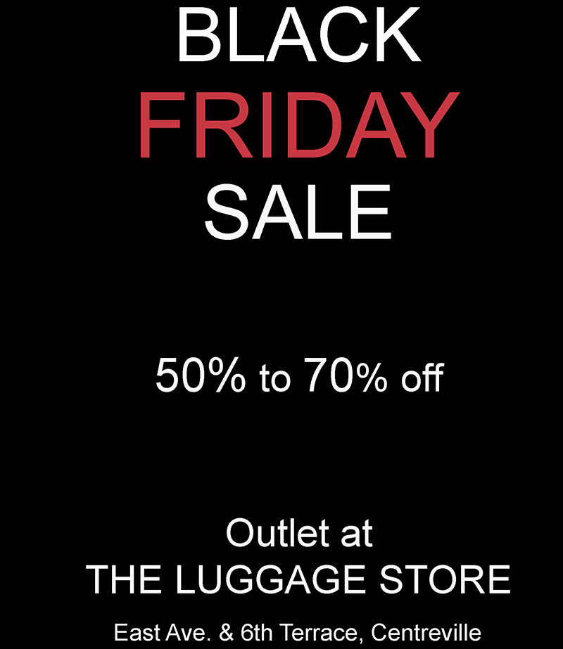 Black FRIDAY Sale -  Friday, Nov. 27 and Saturday, Nov. 28 at our OUTLET in the LUGGAGE STORE