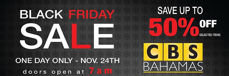 This #BlackFriday, save at CBS Bahamas. Save the Date: November 24th, 2017 doors open at 7AM