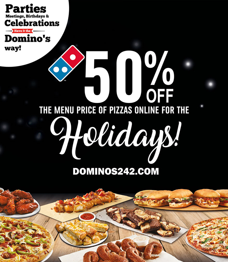 Monday Dec, 11th until Christmas! 50% Holidays At Dominos Pizza!