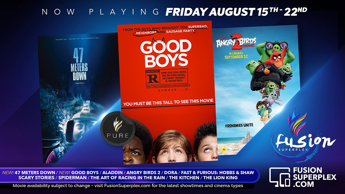 Now In Theaters at Fusion Superplex | Now In Theaters at Fusion Superplex | NEW Movies - 47 Meters Down and Good Boys | Angry Birds 2, Dora, Scary Stories To Tell In The Dark, The Art Of Racing In The Rain, The Kitchen, Hobbs and Shaw, The Lion King, Aladdin, SpiderMan: Far From Home