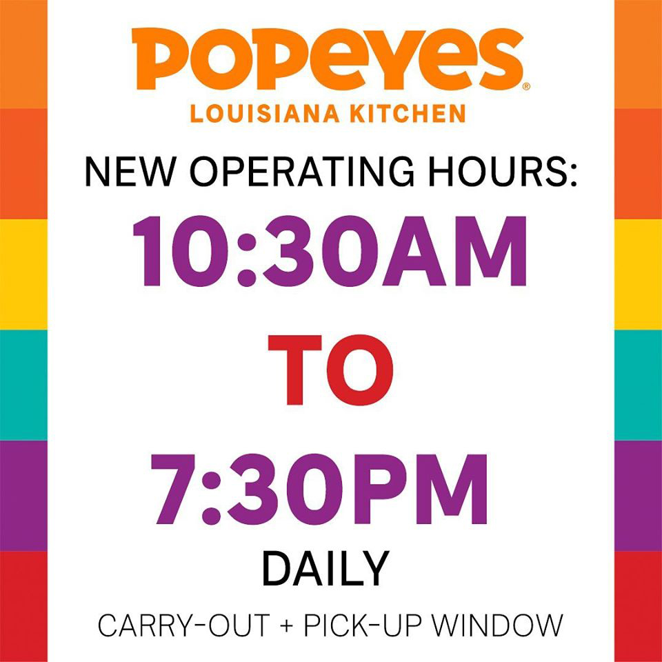 Popeyes Due to the COVID-19 pandemic, we are taking necessary proactive measures which has resulted in our new operating hours.