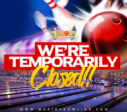 Were Temporarily Closed | Marios Bowling and Entertainment Palace.