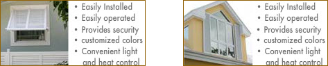 Bahama Shutters and Colonial Shutters: Easily Installed and Provides Excellent Security. Light and Heat Control