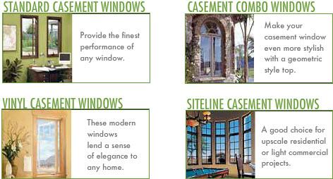 Casement Windows: Standard Casement Windows. Casement Combo Windows. Vinyl Casement Windows. Siteline Casement Windows.