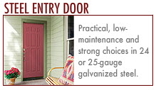 Entry Doors: Wooden Entry Door. Fiberglass Entry Door. Steel Entry Door.