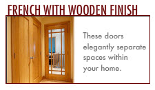 French Doors: Standard French. Custom French. French with Wooden Finish.