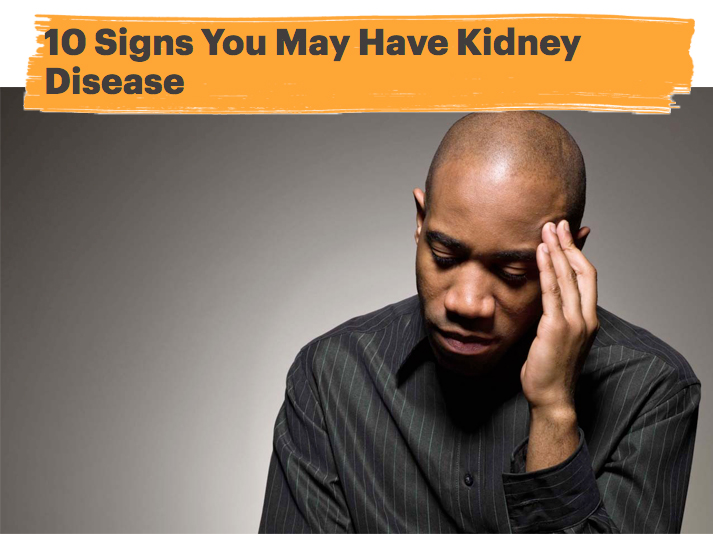 10 Signs You May Have Kidney Disease
