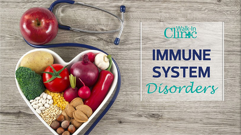 The Walk-In Clinic | Walk-In Medical Clinic July 2019 - Immune Systems Disorders